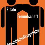 Zitate Freundschaft - Freundschaftssprüche